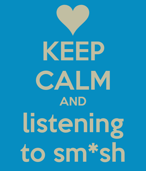 KEEP CALM AND listening to sm*sh