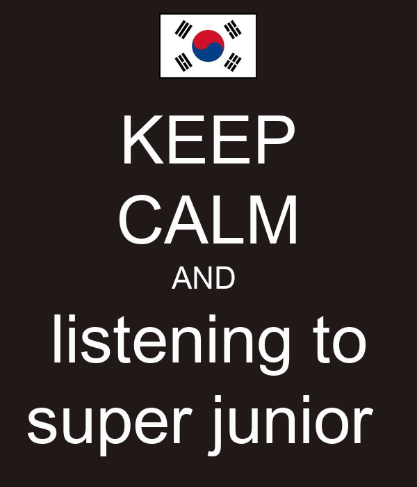 KEEP CALM AND  listening to super junior
