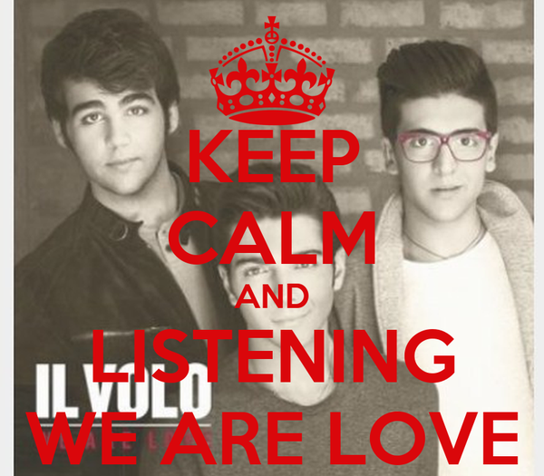 KEEP CALM AND LISTENING WE ARE LOVE