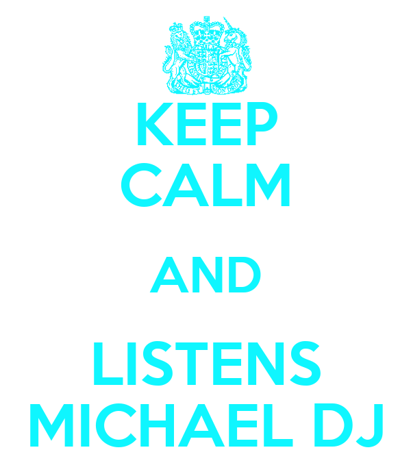 KEEP CALM AND LISTENS MICHAEL DJ