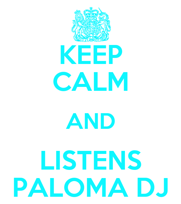 KEEP CALM AND LISTENS PALOMA DJ