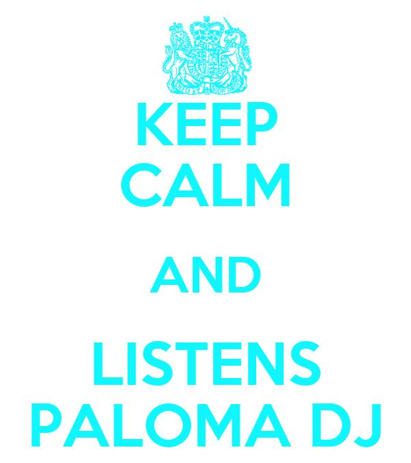 KEEP CALM AND LISTENS PALOMA DJ
