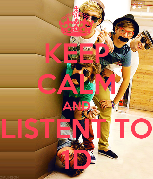 KEEP CALM AND LISTENT TO 1D