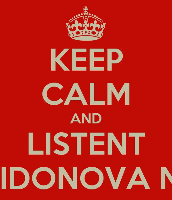 KEEP CALM AND LISTENT TO SPIRIDONOVA NASTYA