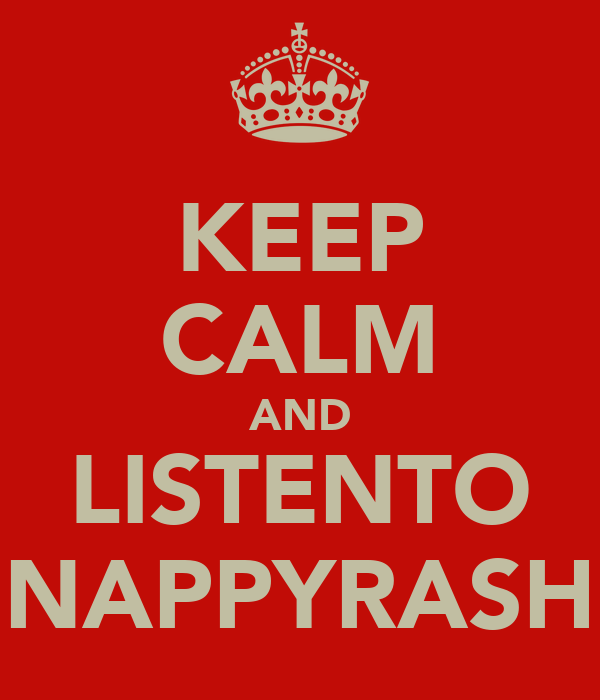 KEEP CALM AND LISTENTO NAPPYRASH