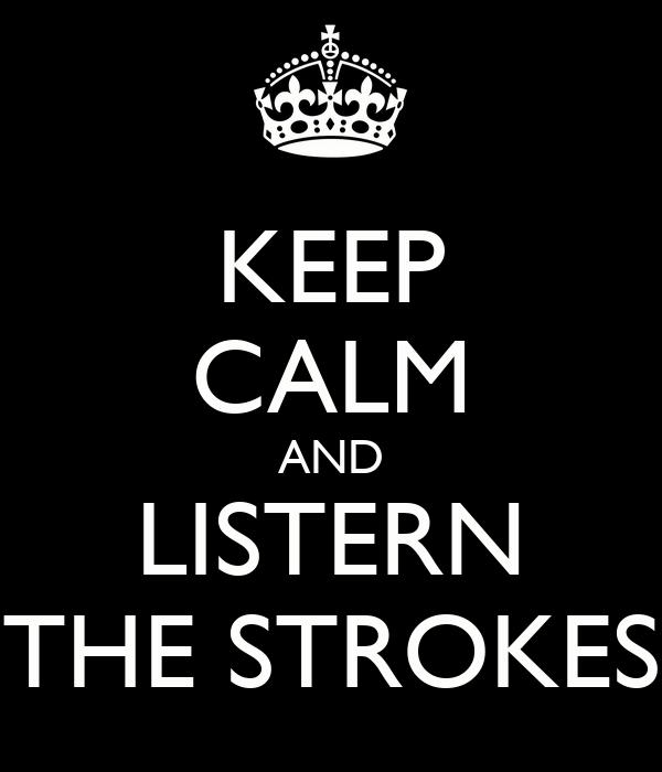 KEEP CALM AND LISTERN THE STROKES