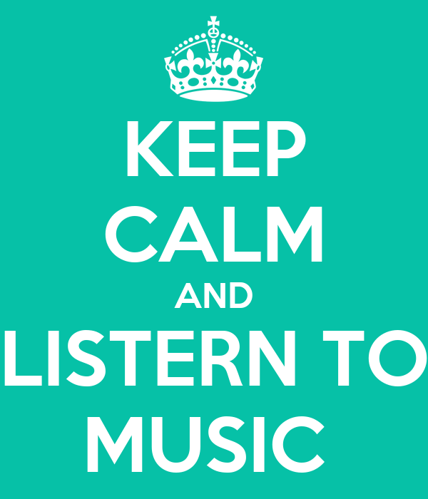 KEEP CALM AND LISTERN TO MUSIC