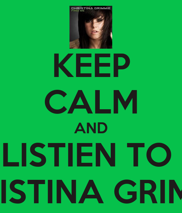 KEEP CALM AND LISTIEN TO  CHRISTINA GRIMMIE