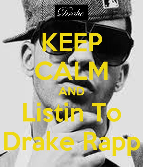 KEEP CALM AND Listin To Drake Rapp