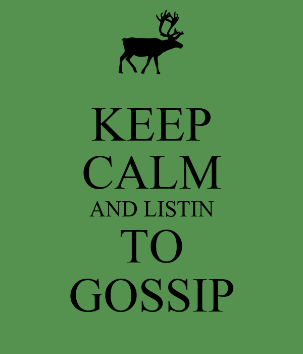 KEEP CALM AND LISTIN TO GOSSIP