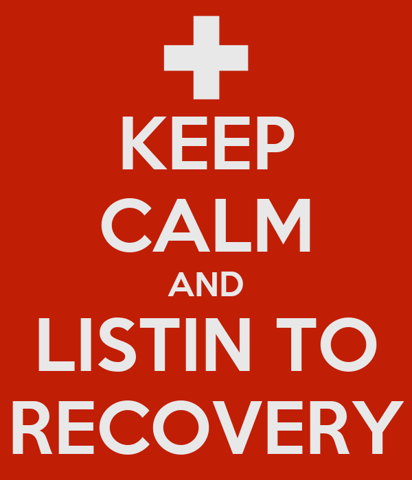 KEEP CALM AND LISTIN TO RECOVERY