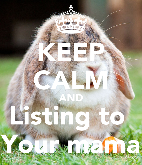 KEEP CALM AND Listing to  Your mama
