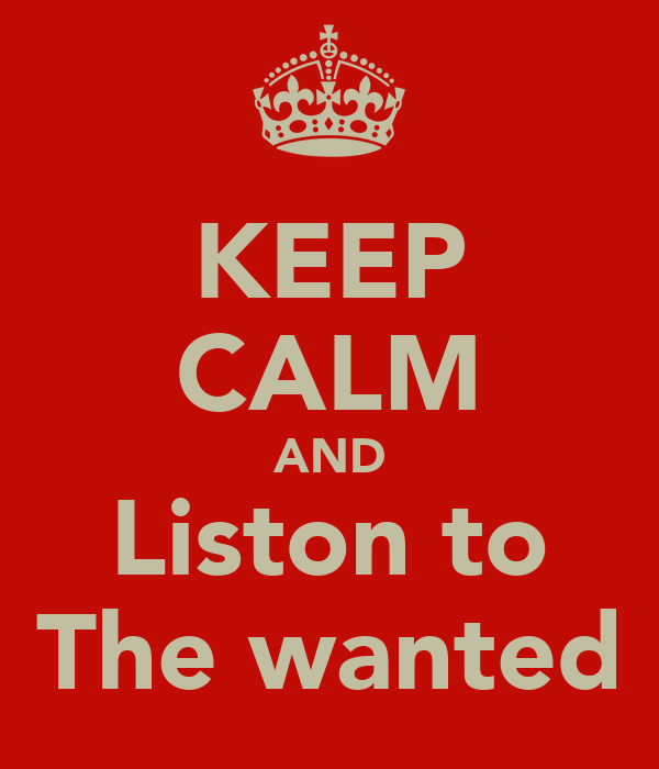 KEEP CALM AND Liston to The wanted