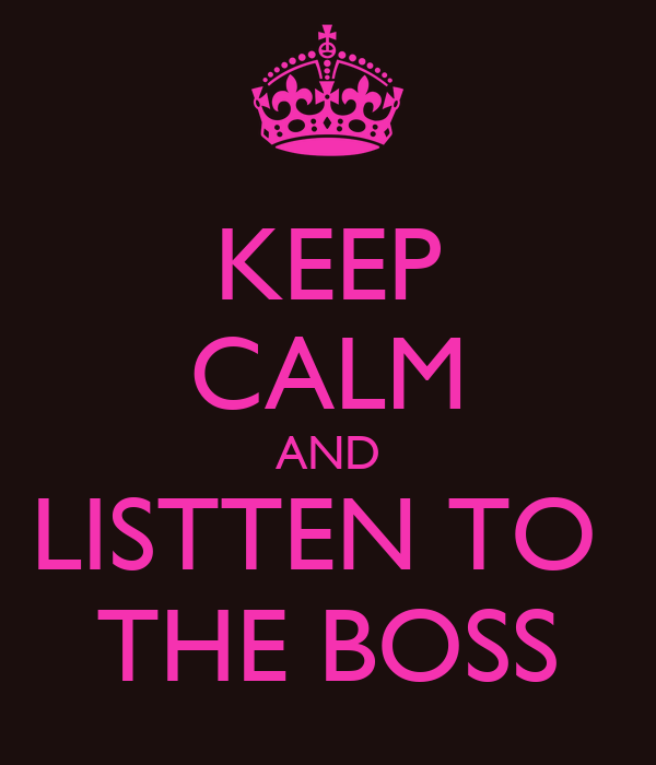 KEEP CALM AND LISTTEN TO  THE BOSS
