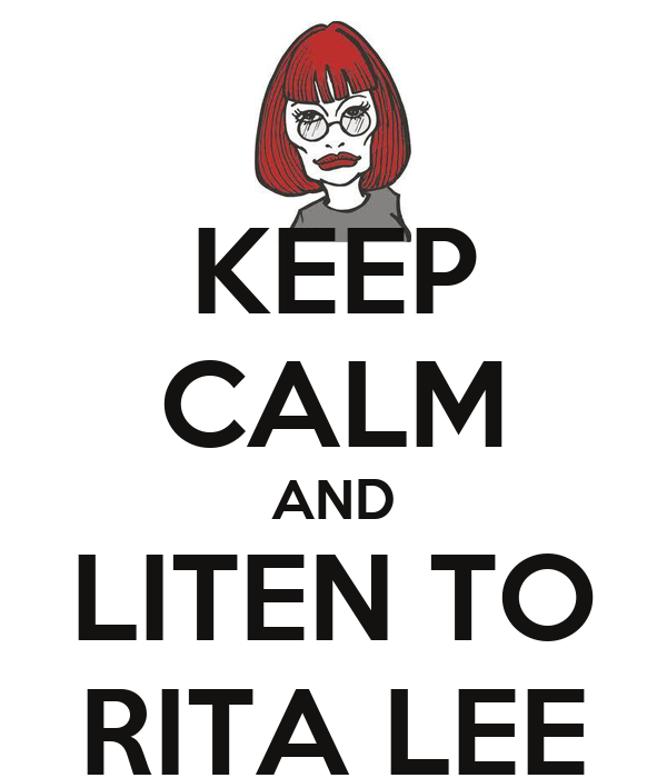 KEEP CALM AND LITEN TO RITA LEE