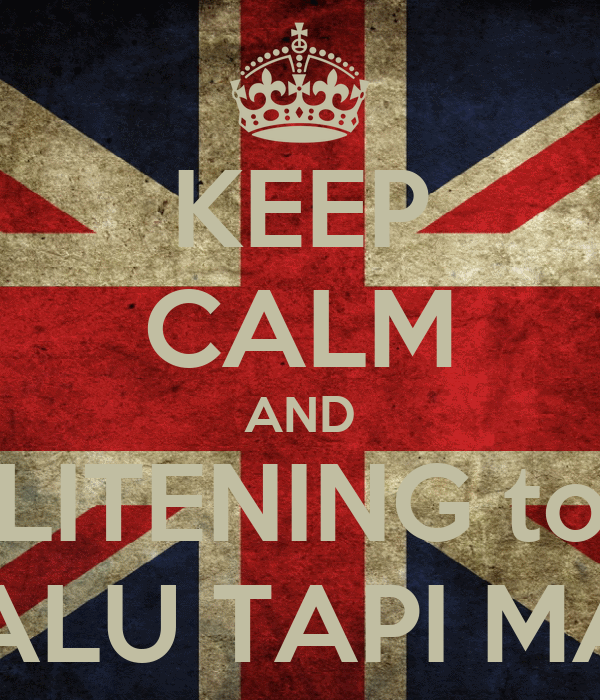 KEEP CALM AND LITENING to MALU TAPI MAU