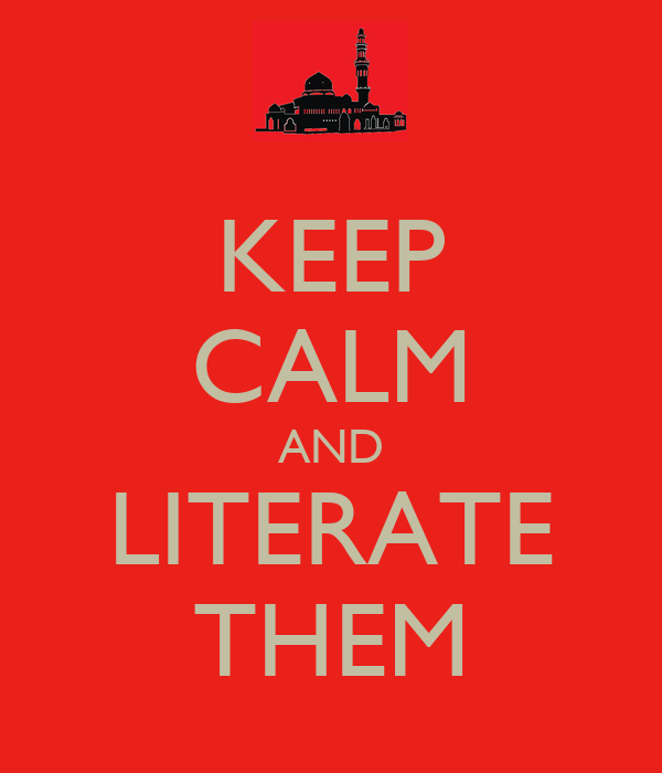 KEEP CALM AND LITERATE THEM