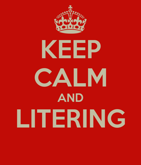 KEEP CALM AND LITERING