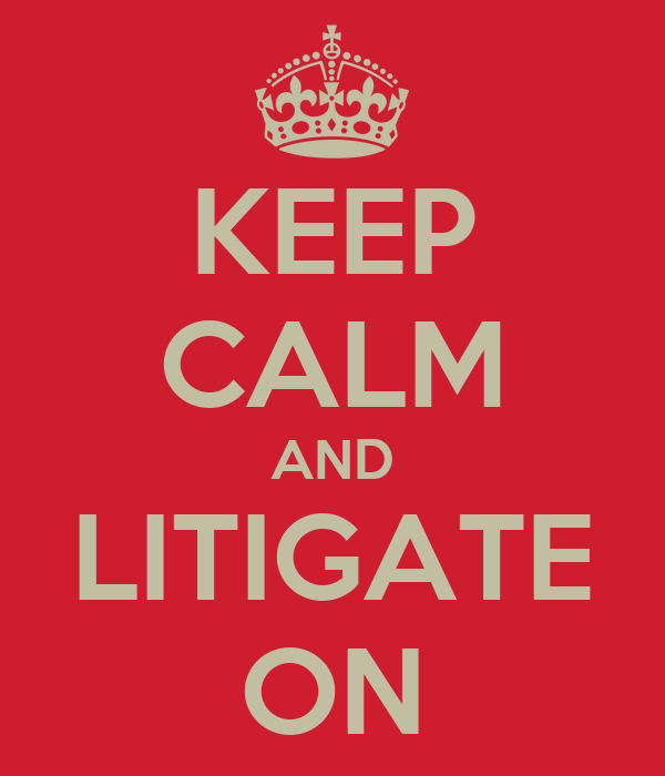 KEEP CALM AND LITIGATE ON