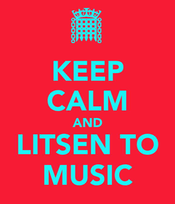 KEEP CALM AND LITSEN TO MUSIC