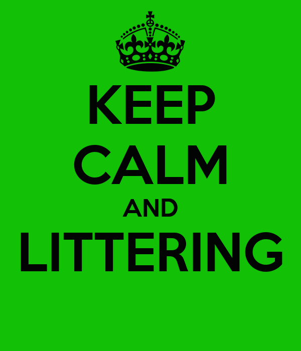 KEEP CALM AND LITTERING