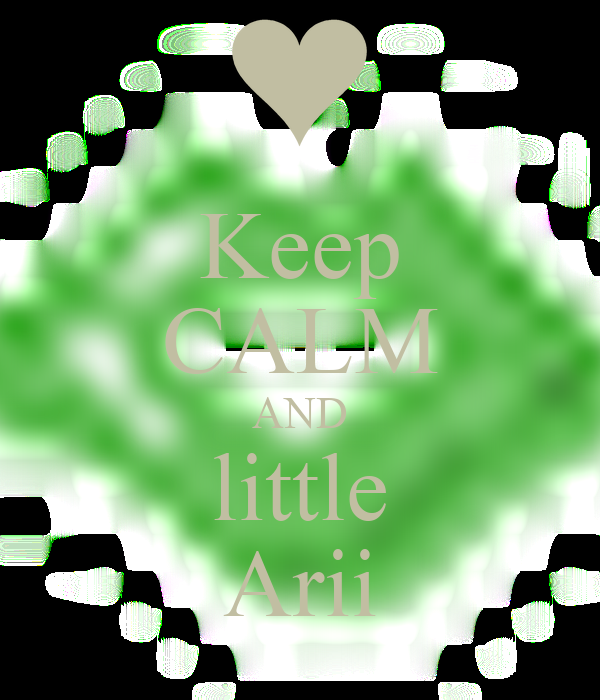 Keep CALM AND little Arii
