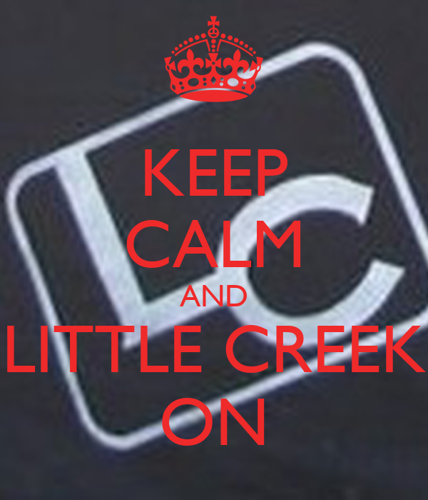 KEEP CALM AND LITTLE CREEK ON