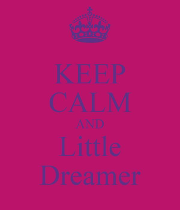 KEEP CALM AND Little Dreamer