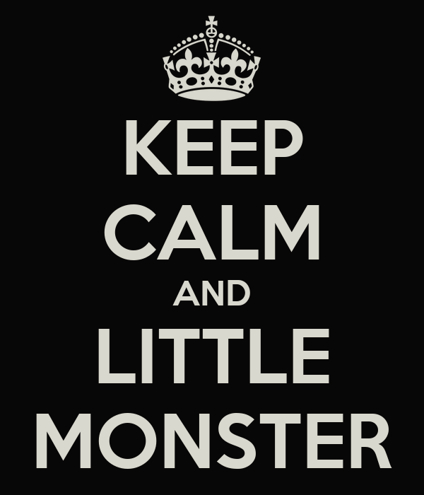 KEEP CALM AND LITTLE MONSTER