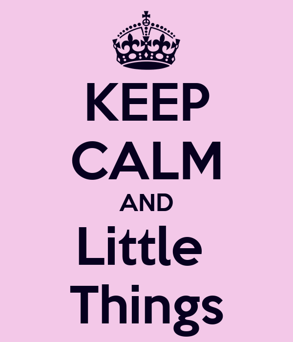 KEEP CALM AND Little  Things