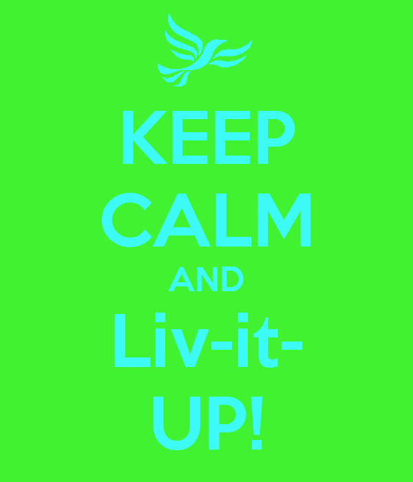 KEEP CALM AND Liv-it- UP!