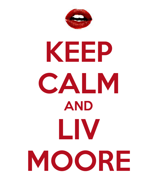 KEEP CALM AND LIV MOORE