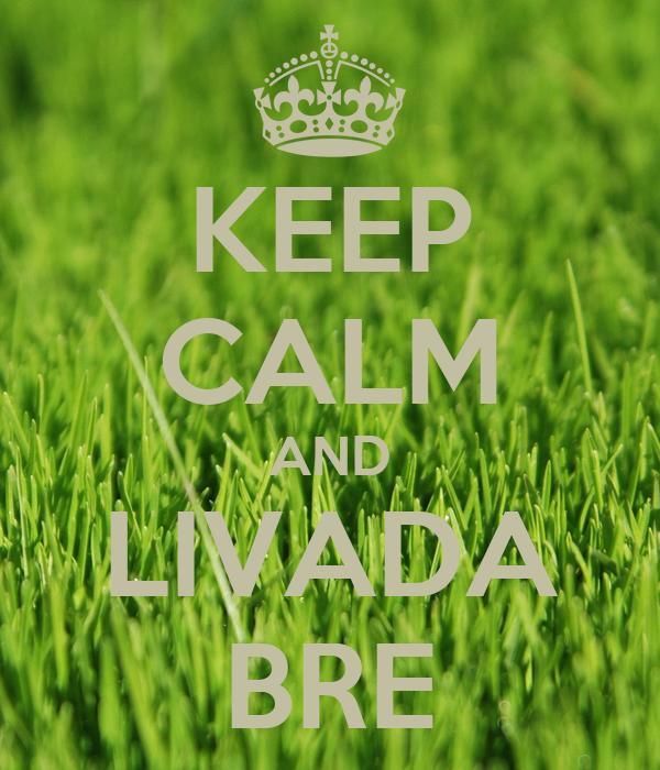 KEEP CALM AND LIVADA BRE