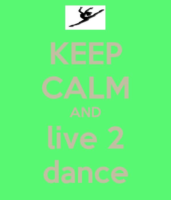 KEEP CALM AND live 2 dance