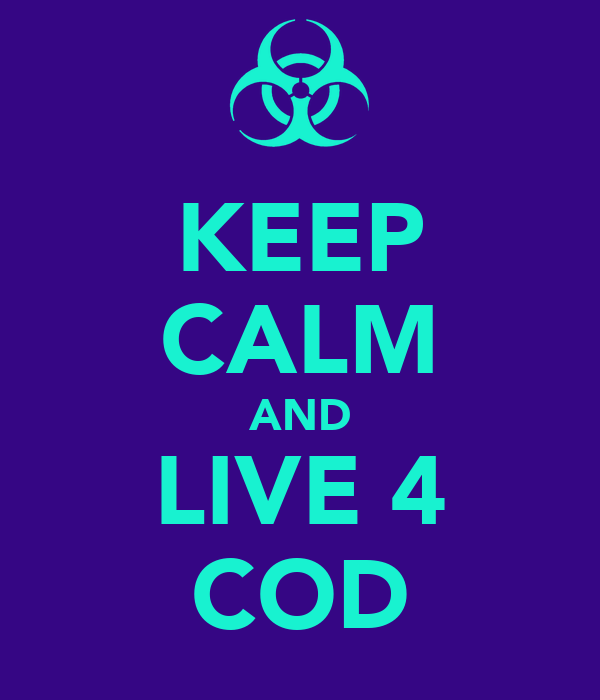 KEEP CALM AND LIVE 4 COD