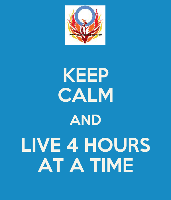 KEEP CALM AND LIVE 4 HOURS AT A TIME