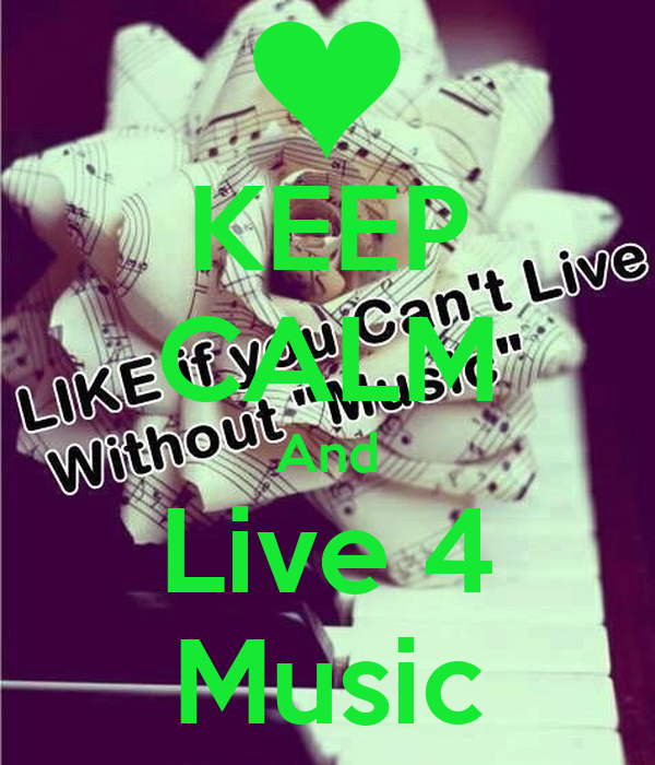 KEEP CALM And Live 4 Music