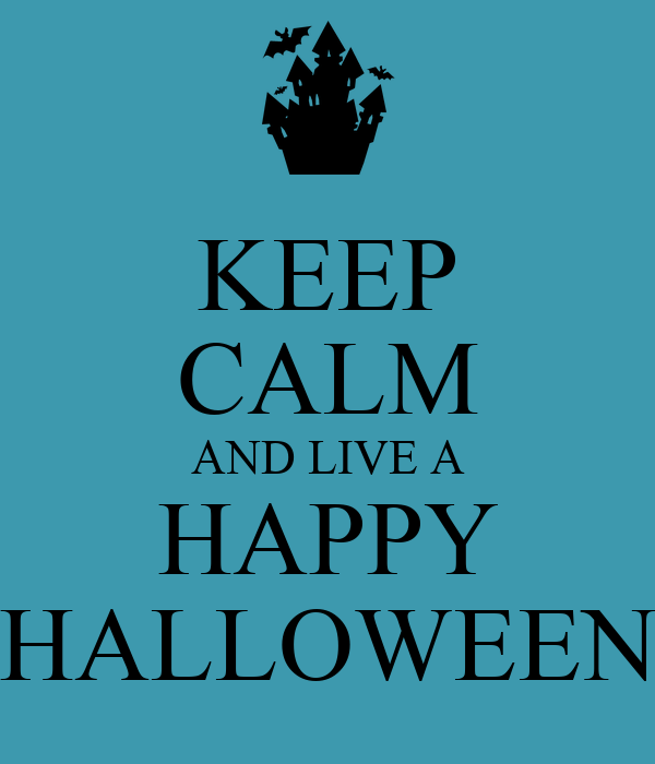 KEEP CALM AND LIVE A HAPPY HALLOWEEN