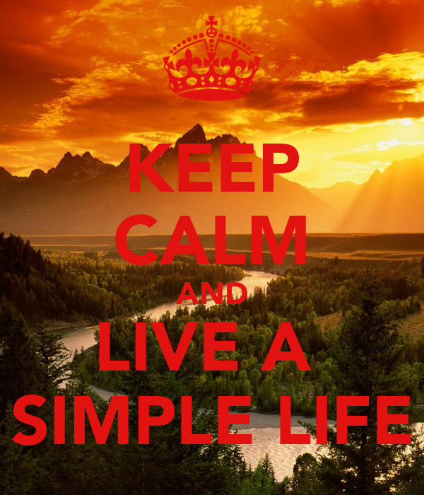 KEEP CALM AND LIVE A  SIMPLE LIFE