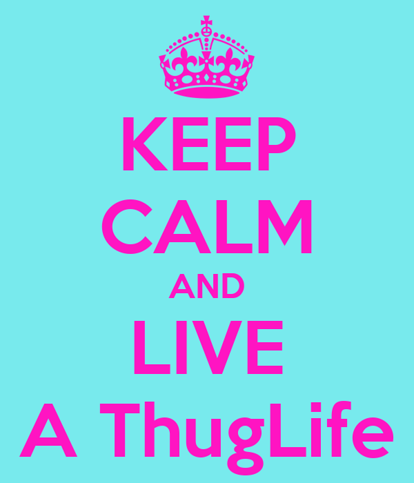 KEEP CALM AND LIVE A ThugLife
