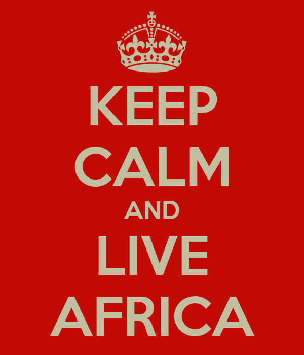 KEEP CALM AND LIVE AFRICA