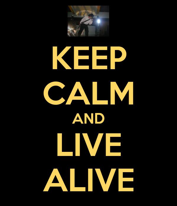 KEEP CALM AND LIVE ALIVE