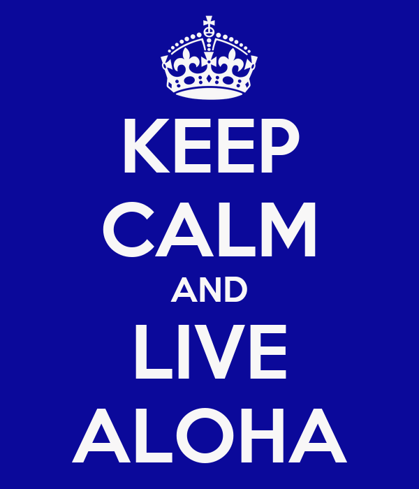 KEEP CALM AND LIVE ALOHA