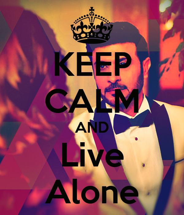 KEEP CALM AND Live Alone