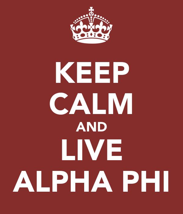 KEEP CALM AND LIVE ALPHA PHI
