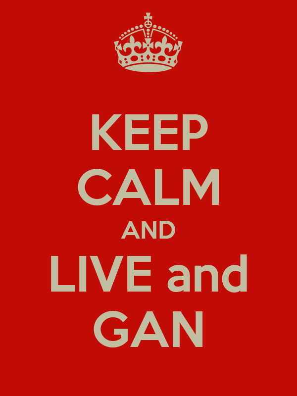 KEEP CALM AND LIVE and GAN