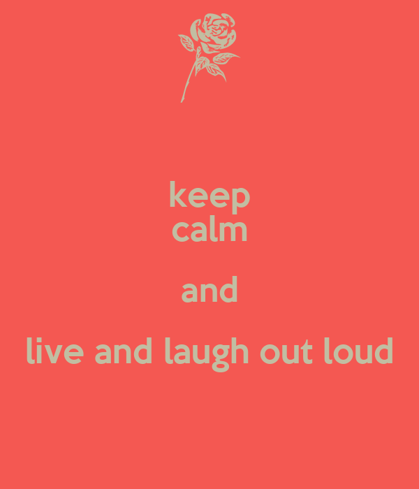 keep calm and live and laugh out loud