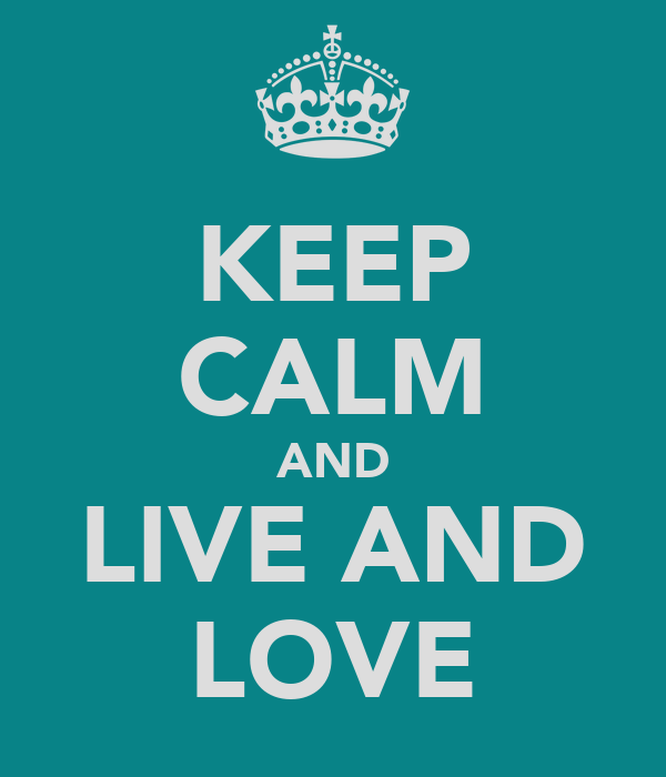 KEEP CALM AND LIVE AND LOVE