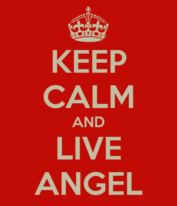 KEEP CALM AND LIVE ANGEL