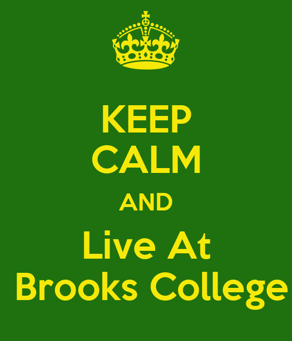 KEEP CALM AND Live At  Brooks College